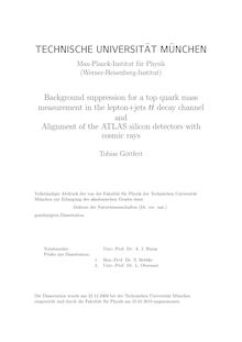 Background suppression for a top quark mass measurement in the lepton+jets tt̄ decay channel and alignment of the ATLAS silicon detectors with cosmic rays [Elektronische Ressource] / Tobias Göttfert