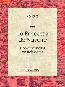 La Princesse de Navarre de Ligaran, Louis Moland, Voltaire - fiche descriptive