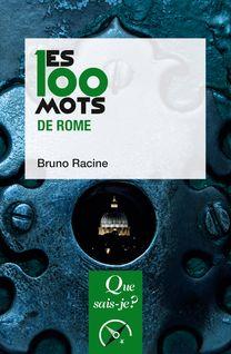 Les 100 mots de Rome - Bruno Racine