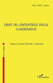 Droit du contentieux fiscal camerounais - Félix Ateck A Djam