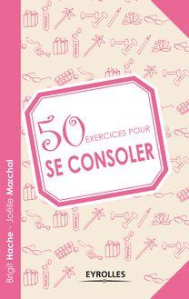50 exercices pour se consoler de Hache Brigit, Marchal Joëlle - fiche descriptive
