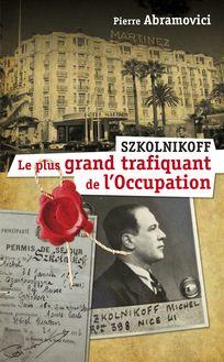 Szkolnikoff, le plus grand trafiquant de l'Occupation de Pierre ABRAMOVICI - fiche descriptive