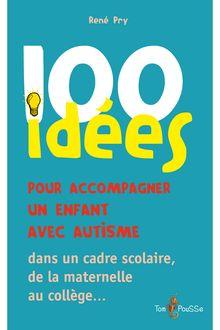 Lire 100 idées pour accompagner les enfants avec autisme de René pry