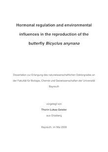 Hormonal regulation and environmental influences in the reproduction of the butterfly Bicyclus anynana [Elektronische Ressource] / vorgelegt von Thorin Lukas Geister
