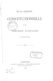 De la Question constitutionnelle et des théories radicales, par Edmond Néel