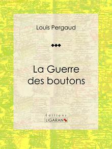 Lire La Guerre des boutons de Ligaran, Louis Pergaud