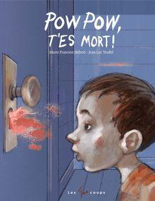 Pow Pow t'es mort ! de Marie-Francine Hébert - fiche descriptive