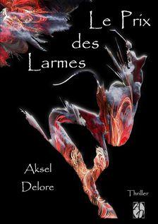 LE PRIX DES LARMES - Delore Aksel