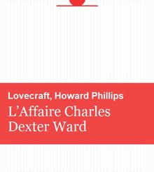 LOVECRAFT, Howard Phillips – L'Affaire Charles Dexter Ward