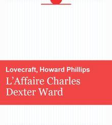 LOVECRAFT, Howard Phillips – L'Affaire Charles Dexter Ward
