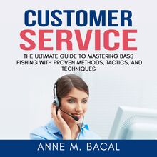 Customer Service: The Ultimate Guide to Learning the Art of Customer Experience Excellence