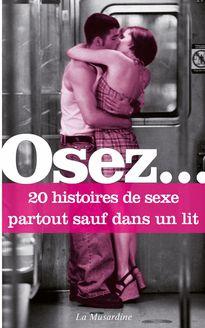 Osez 20 histoires de sexe partout sauf dans un lit