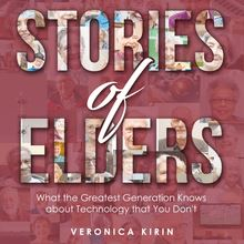 Stories of Elders: What the Greatest Generation Knows about Technology that You Don