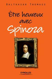 Etre heureux avec Spinoza de Thomass Balthasar - fiche descriptive