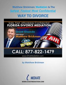 Matthew Brickman Explains Why Mediation Is The Safest Fastest Most Confidential Way to Divorce