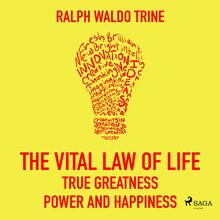 The Vital Law Of Life: True Greatness, Power and Happiness