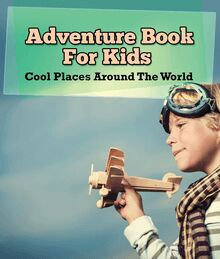 Adventure Book For Kids: Cool Places Around The World