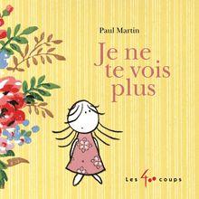 Lire Je ne te vois plus de Paul Martin
