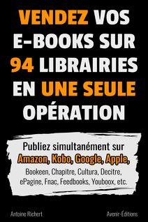 Vendez vos e-books sur 94 e-librairies en une seule opération - Antoine Richert