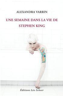 Une semaine dans la vie de Stephen King - Alexandra Varrin