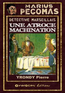 Une atroce machination - Pierre Yrondy