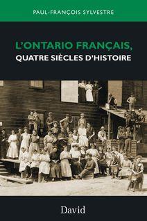 L'Ontario français, quatre siècles d'histoire - Paul-François Sylvestre