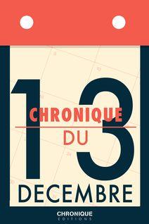 Chronique du 13 décembre - Éditions Chronique