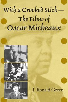 With a Crooked Stick—The Films of Oscar Micheaux