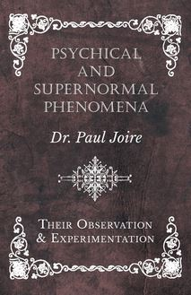 Psychical and Supernormal Phenomena - Their Observation and Experimentation