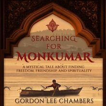 Searching For Monkumar: A Mystical Tale About Finding Freedom, Friendship, And Spirituality