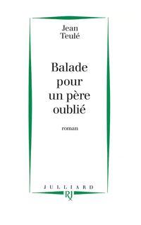 Ballade pour un père oublié - Jean TEULÉ