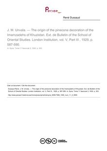 J. M. Unvala. — The origin of the pinecone decoration of the Imamzadehs of Khuzistan. Ext. de Bulletin of the School of Oriental Studies. London Institution, vol. V, Part III , 1929, p. 587-590.  ; n°3 ; vol.11, pg 303-303