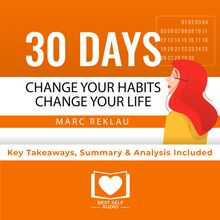 Summary of 30 Days - Change your habits, Change your life: A couple of simple steps every day to create the life you want by Marc Reklau: Key Takeaways, Summary & Analysis Included