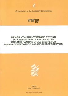 Design, construction and testing of a hermetically sealed 100 KW organic rankine cycle engine for medium temperature (200-400 degrees C) heat recovery