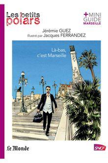 Là-bas, c'est Marseille de Jérémie Gue - fiche descriptive