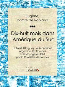 Dix-huit mois dans l'Amérique du Sud de Eugène, comte de Robiano, Ligaran - fiche descriptive