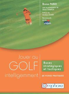 Jouer au golf intelligemment - Bruno Pardi