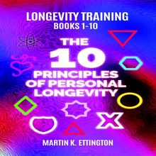 Longevity Training Books 1-10 The 10 Principles of Personal Longevity