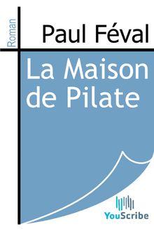La Maison de Pilate de Paul Féval - fiche descriptive