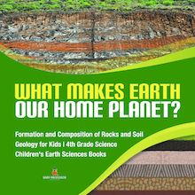 What Makes Earth Our Home Planet? | Formation and Composition of Rocks and Soil | Geology for Kids | 4th Grade Science | Children