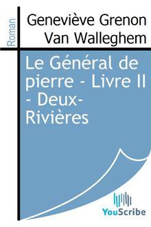 Lire Le Général de pierre - Livre II - Deux-Rivières de Geneviève Grenon Van Walleghem