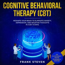Cognitive Behavioral Therapy (CBT) Reshape your brain to eliminate Anxiety,depression and negative thoughts in just 14 days