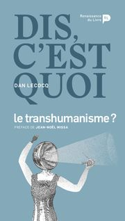 Dis, c'est quoi le transhumanisme ? - Dan Lecocq