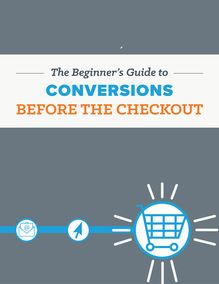 The Beginner's Guide to Conversions Before the Checkout