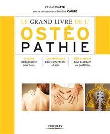 Le grand livre de l'ostéopathie de Pilate Pascal, Caure Hélène - fiche descriptive