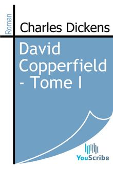 David Copperfield - Tome I de Charles Dickens - fiche descriptive