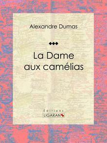 Lire La Dame aux camélias de Alexandre Dumas, Ligaran