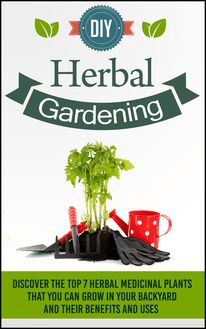 DIY Herbal Gardening - Learn The Benefits Of Planting The Top 5 Medicinal Plants