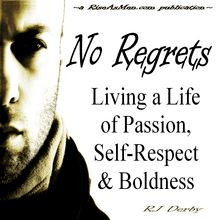No Regrets: Living a Life of Passion, Self-Respect & Boldness
