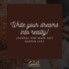 Write your dreams into reality! Journal and make shit happen fast